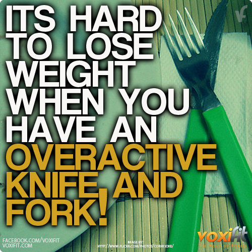 Fitness-Motivation-you-cant-lose-weight-with-an-overactive-knife-and-fork