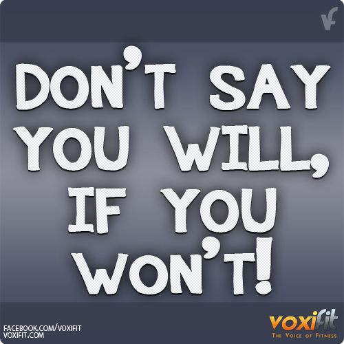 Fitness motivation never say you will if you won t voxifit