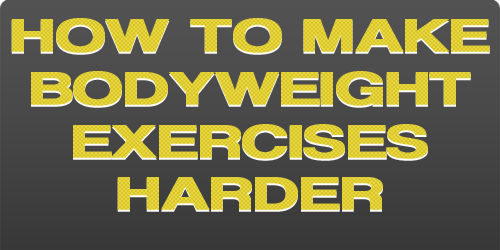 How to make bodyweight exercises harder